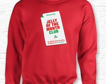 Jelly of the Month Club Membership Christmas Vacation Movie Quote Crewneck Sweater Sweatshirt Hoodie Cousin Eddie Quote Griswold XMAS TF-47