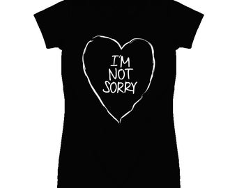I'm Not Sorry - Ladies Fitted