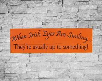 When Irish Eyes Are Smiling...They're usually up to something!, Irish Sign, 6x18, IN STOCK, Hand Painted, St. Patrick's Day, SKU-501
