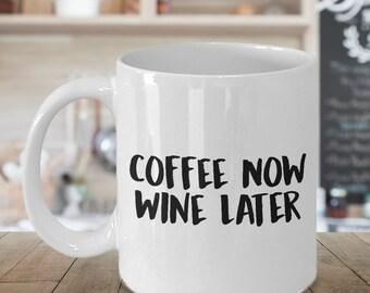 Wine Coffee Mug, Wine Mugs Funny, Coffee Now Wine Later Coffee Mug, Novelty Mug, Wine Lover Mug, Mug for Mom, Sister, Aunt, Friend