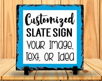 Slate Sign - Design & Customize Your Own, Personalized With Your Text, Image, Photo, or Idea - Home Decor, Custom Slate Plaque Gift