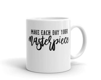 Coffee Cup. Make each day you masterpiece