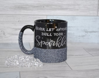 Glitter Mug, Funny Mugs, Inspirational Mug, Coffee Mug, Dull your Sparkle, Funny Quotes, Motivational Mug, Coffee Lovers Gift, Tea Mug,