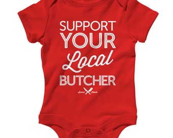 Baby Support Your Local Butcher Romper - Infant One Piece - NB 6m 12m 18m 24m - Butcher Baby - 4 Colors