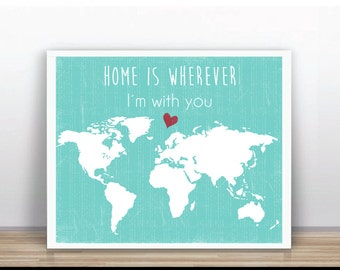 World map - Home is wherever Im with you - Printable Poster - turquoise (11x14 inches / A3 size) ) INSTANT DOWNLOAD