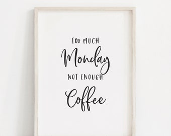 Too Much Monday Not Enough Coffee Print - Coffee Print - Kitchen Art - Typography Print