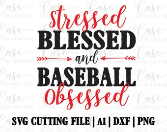 Stressed Blessed and Baseball Obsessed SVG Cutting File, Ai, Dxf and Printable Png | Instant Download | Cricut and Silhouette | Baseball Mom