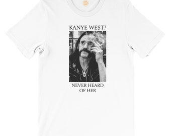 Kanye West? Never heard of her T-Shirt Meme with Lemmy