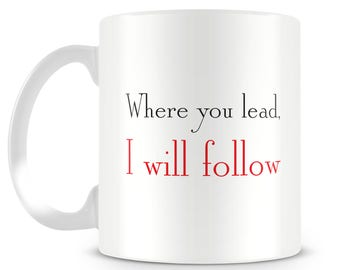 Gilmore inspired girls mug. 'Where you lead, I will follow' Funny mug. Tv series. Novelty gift