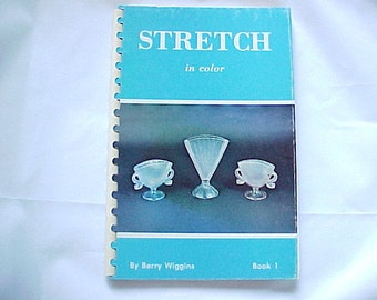 Vintage Stretch Glass Reference Book, Stretch in Color Book 1 by Berry Wiggins, 1970s Spiral Bound Old Reference Book