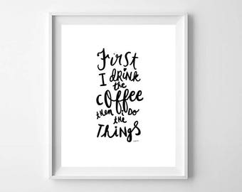 Coffee Print, Printable Art, First I Drink The Coffee Then I Do The Things, Coffee Printable, Kitchen Print, Coffee Lover Print, Coffee Art
