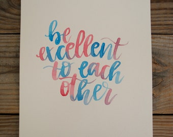 Be Excellent to Each Other 9x12 Watercolor Painting