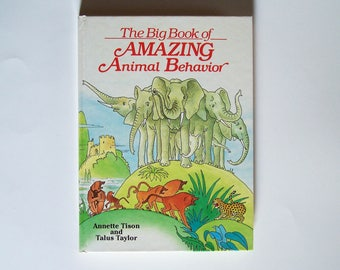 The Big Book of Amazing Animal Behavior by Annette Tison and Talus Taylor - Childrens Book - Animals, Animal Life, Educational