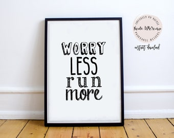 Worry Less Run More Printable, Black and White, Printable Quote, Marathon, Fitness Motivation, Motivational Poster, Printable Art, Wall Sign