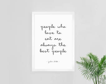 People who love to eat are always the best people poster, custom printable, julia child quote, kitchen poster
