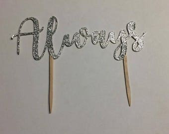 Always Cake Topper - Choice of Glitter Colours - Double Sided