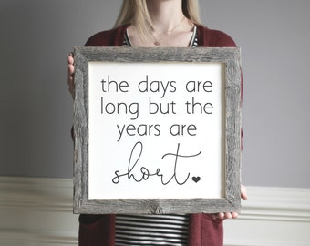 The Days Are Long But The Years Are Short - Mom Gifts - Farmhouse Decor - Framed Wood Sign - Rustic Decor - Distressed - Family Sign
