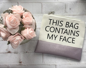 This Bag Contains My Face Makeup Bag - gift for her - birthday gift - Easter - best friend gift - funny gift - toiletry bag - travel bag -