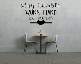 Stay humble, work hard, be kind, Wall Art Vinyl Decal Sticker