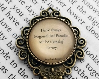"Jorge Luis Borges ""I have always imagined that Paradise will be a kind of library."" Bookmark"