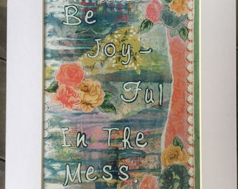 Be Joyful in the Mess 8x10 Fine Art print of ORIGINAL mixed media collage painting matted and signed option Quote Mantra