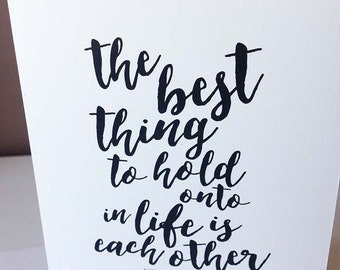 The Best Thing to hold onto in Life is Each Other - Audrey Hepburn - calligraphy greeting Card