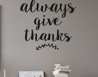 Vinyl Wall Decal- ALWAYS Give Thanks- Vinyl Wall Quotes- Family Decor- Living Room Decor- Dining Room Decor- Inspirational Quotes