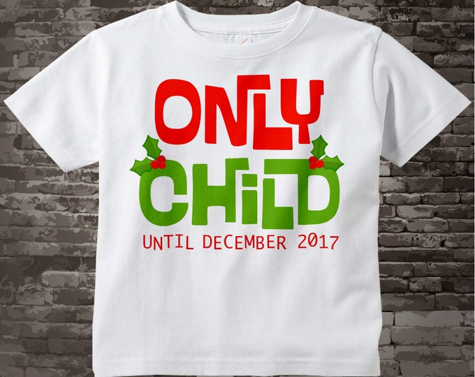 Only Child Expires, Christmas Pregnancy Announcement Only Child Shirt Personalized Tee Shirt or Onesie Red and Green Text 11272012c