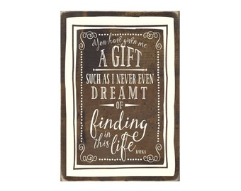 You Have Given Me A Gift Such As I never Even Dreamt Of Finding In This Life Rustic Wood Sign / Home Decor / Bedroom Wall Hanging (#1757)
