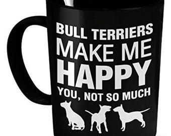 Bull Terrier Mug - Bull Terriers Make Me Happy - Bull Terrier Gifts - Bull Terrier Accessories
