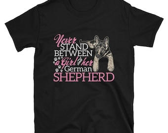 German Shepherd Mom Never Stand Between Girl and GSD T-Shirt
