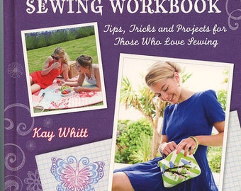 Sew Serendipity Sewing Workbook by Kay Whitt
