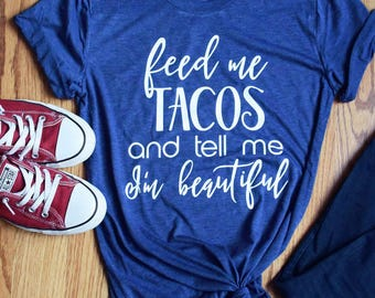 Women's Graphic Tee - Feed me Tacos and Tell me I'm Beautiful Funny T Shirt