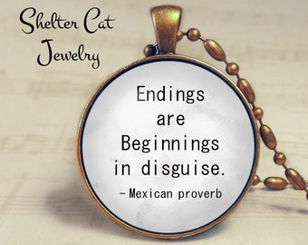 """Endings are Beginnings in disguise Necklace - 1-1/4"""" Circle Pendant or Key Ring - Photo Art Jewelry - Inspiration Empowerment Spiritual Gift"""