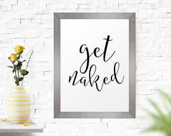 Motivational Poster, Get Naked, Printable Art, Typography Art Print, Bathroom Decor, Black And White, Home Decor, Quote Wall Art