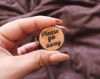 Please go Away Pin