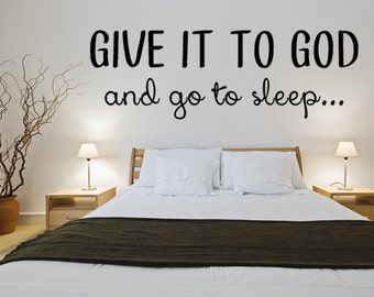 Give It To God And Go To Sleep... God Wall Decal Vinyl Wall Decal Give It To God Bedroom Decal Custom Wall Decal Wall Quote Custom