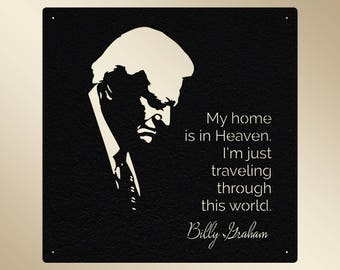"Metal Cut Out Sign - Billy Graham ""home is in Heaven"" Quote"
