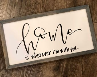 home is wherever i'm with you   wood-framed canvas sign   8x16
