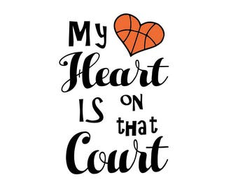 My Heart is on that court svg; Basketball heart svg; svg file; dxf file; png file; jpeg file; cricut file; silhouette file