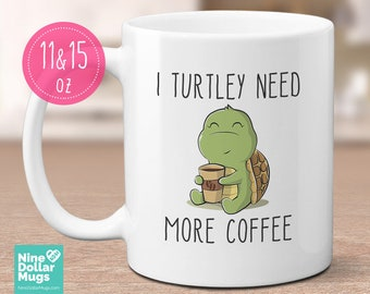 I Turtley Need More Coffee, funny mug, turtle mug, coffee lovers mug, cute mug for her, gift for friend, for coworker, for mom, for sister