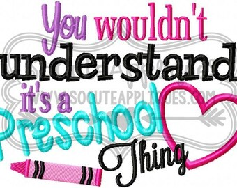 You wouldnt understand its a Preschool thing Embroidery design 5x7, Back to school embroidery, embroidery sayings, socuteappliques