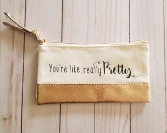 You're Like, Really Pretty Cosmetic Bag