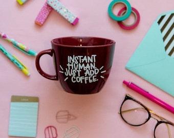 Instant Human - Just Add Coffee Mug    Funny Coffee Mug    Morning Person Coffee Cup    Burgundy Mug