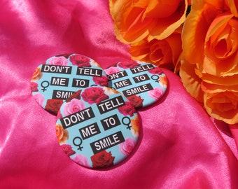 Don't Tell Me To Smile Feminist Pin