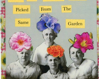 Greeting card Vintage Photo Collage Altered Art Collage Card Mixed Media Art SISTERS Are Different Flowers Picked From The Same Garden #024