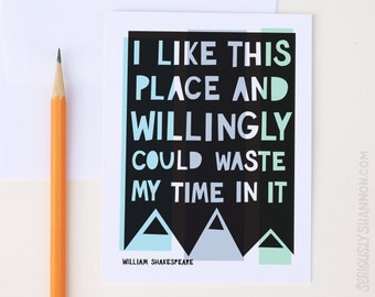 I like this place and willingly could waste my time in it. William Shakespeare Quote, Typographic Greeting Card