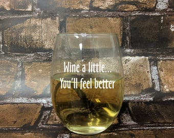 Wine a Little - You'll Feel Better Stemless White Wine Glass