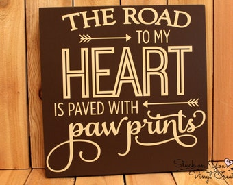 The road to my heart is paved with paw prints hanging wood sign