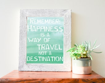 "Remember: Happiness is a Way of Travel, Not a Destination, Mint Green Ombre Watercolor, White Font, Printable Quote, 8""x10"""
